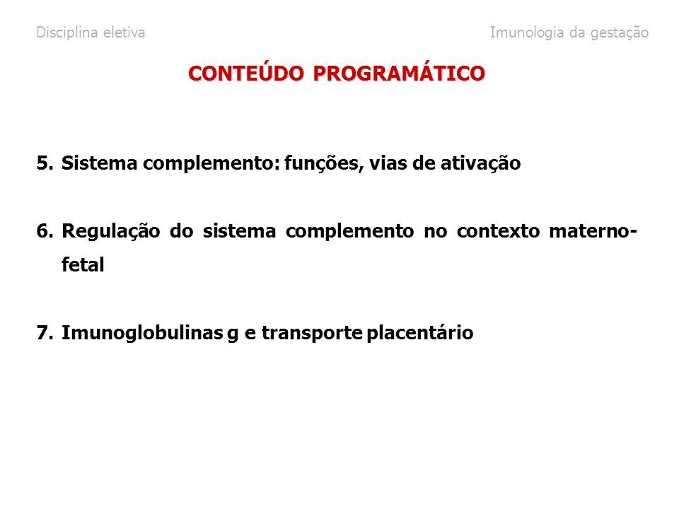 5.Sistema complemento: funções, vias de ativação 6.Regulação do sistema complemento no contexto materno- fetal 7.Imunoglobulinas g e transporte placen