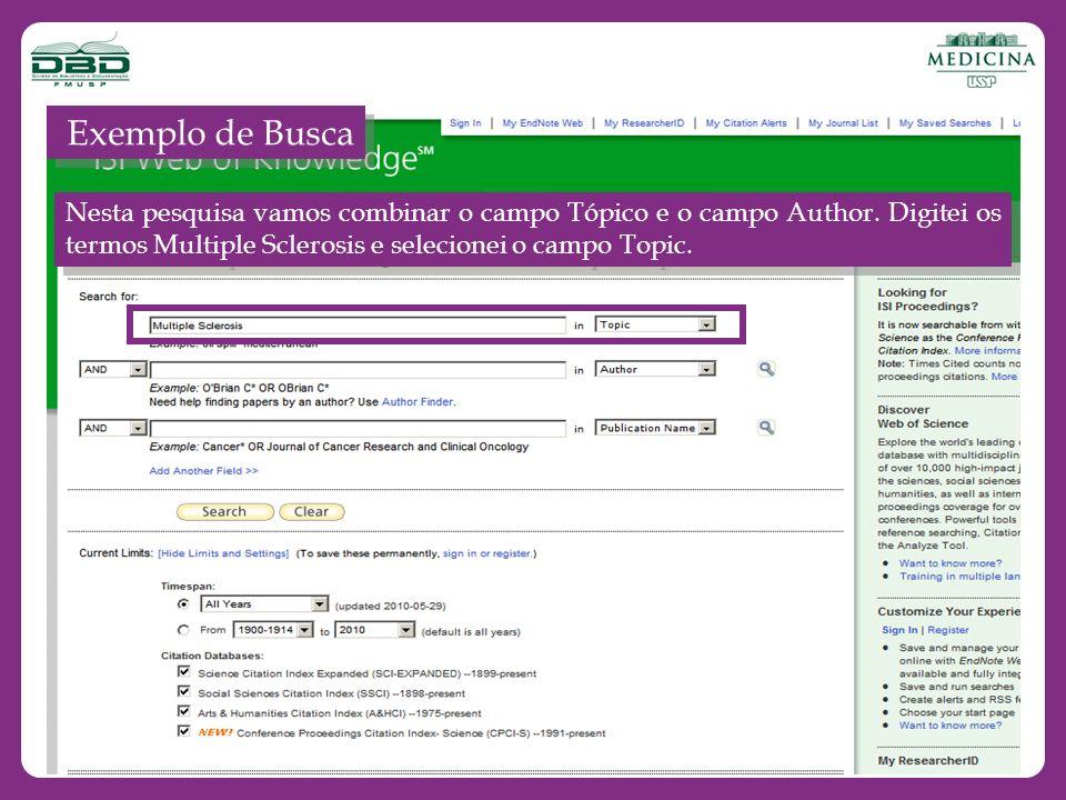 Nesta pesquisa vamos combinar o campo Tópico e o campo Author. Digitei os termos Multiple Sclerosis e selecionei o campo Topic. Exemplo de Busca