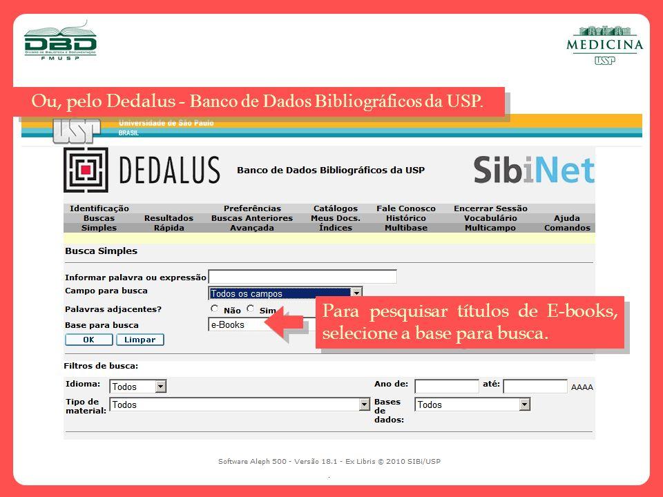 Ou, pelo Dedalus - Banco de Dados Bibliográficos da USP. Para pesquisar títulos de E-books, selecione a base para busca.