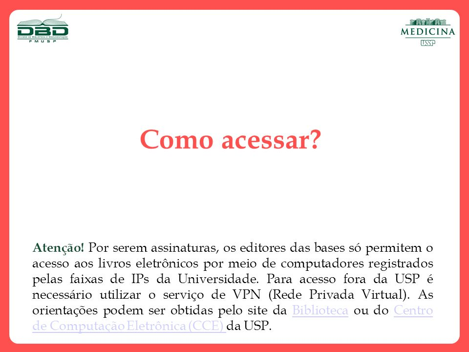 Como acessar? Atenção! Por serem assinaturas, os editores das bases só permitem o acesso aos livros eletrônicos por meio de computadores registrados p
