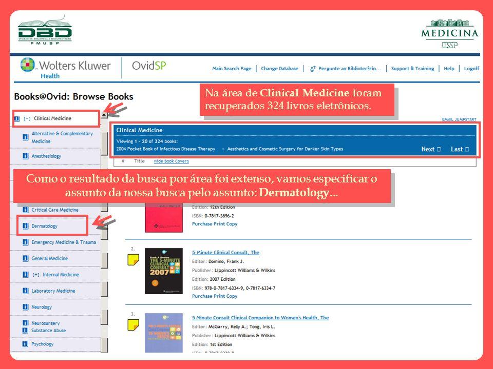 Na área de Clinical Medicine foram recuperados 324 livros eletrônicos. Como o resultado da busca por área foi extenso, vamos especificar o assunto da