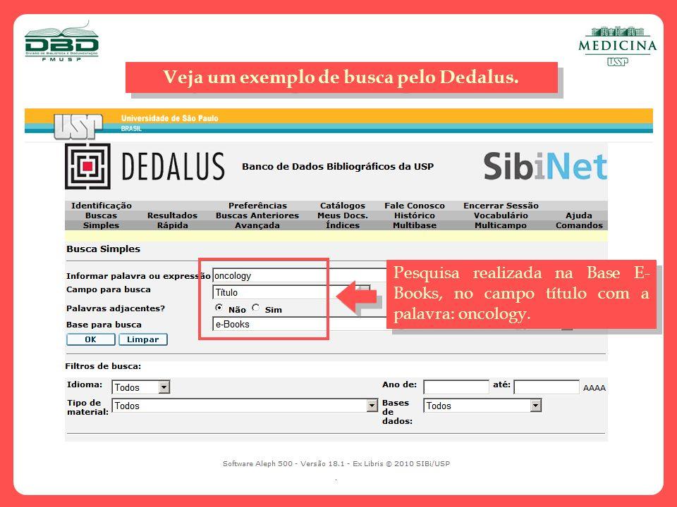 Veja um exemplo de busca pelo Dedalus. Pesquisa realizada na Base E- Books, no campo título com a palavra: oncology.