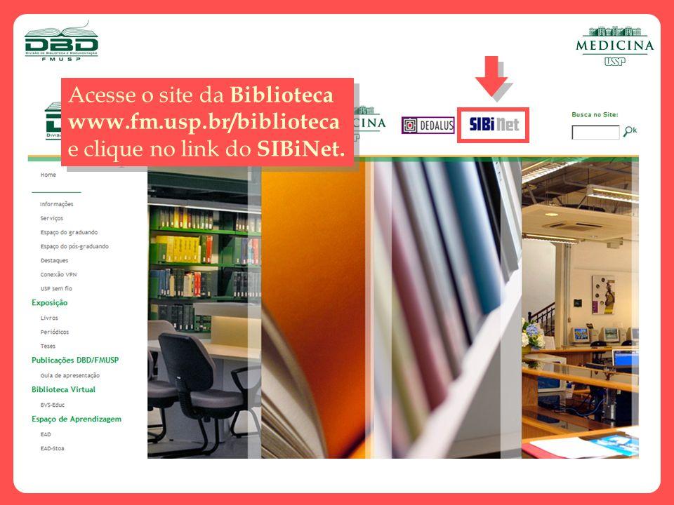 Acesse o site da Biblioteca www.fm.usp.br/biblioteca e clique no link do SIBiNet. Acesse o site da Biblioteca www.fm.usp.br/biblioteca e clique no lin