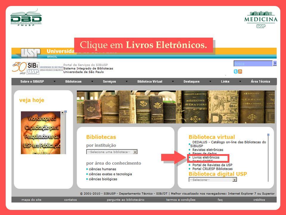 Ou...na página d a Biblioteca www.fm.usp.br/biblioteca, clique em E-Books, Revistas, Teses.