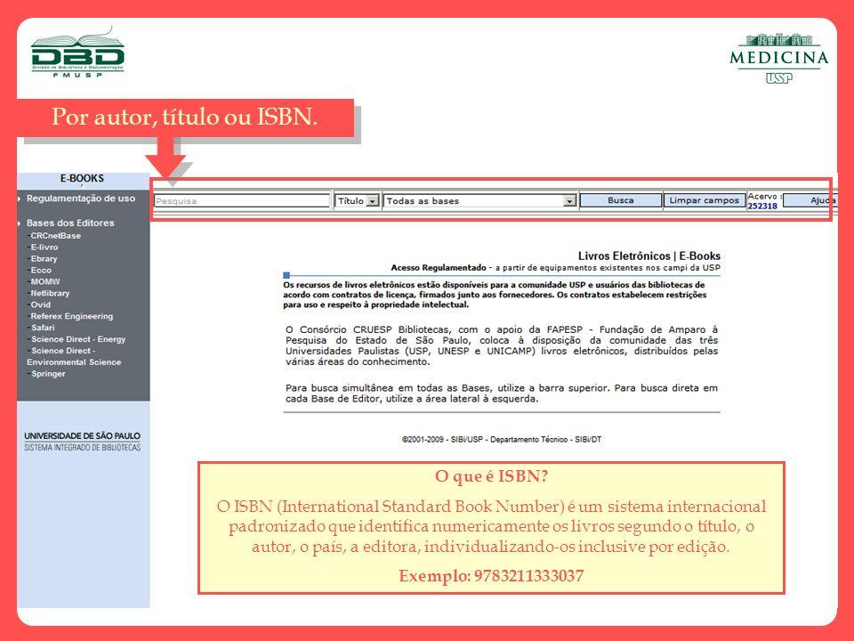 Por autor, título ou ISBN. O que é ISBN? O ISBN (International Standard Book Number) é um sistema internacional padronizado que identifica numericamen