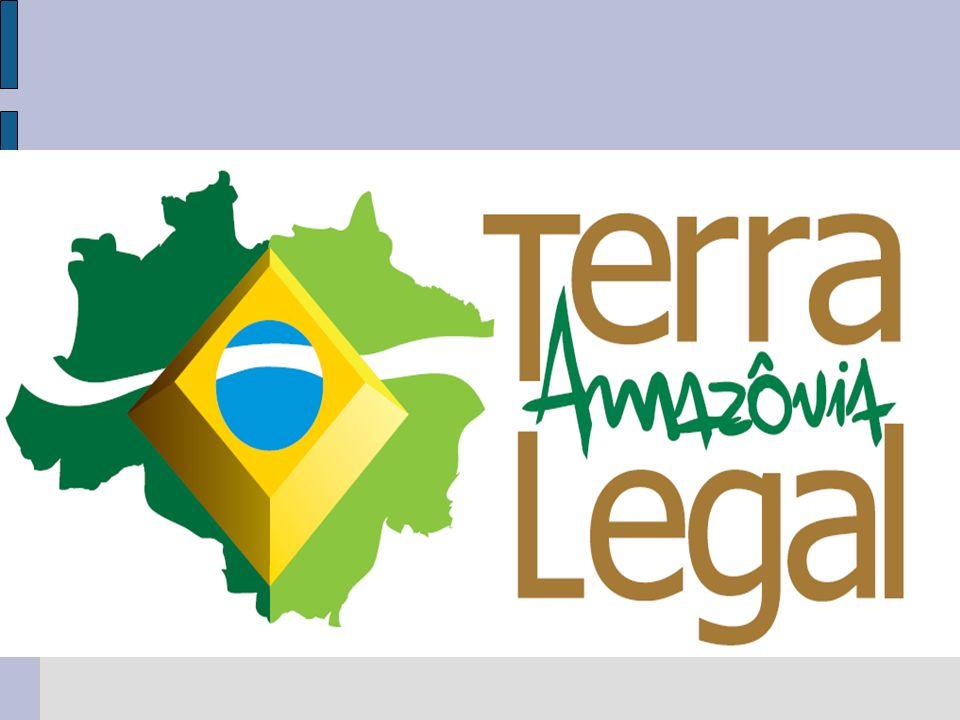 Regularização Fundiária na Amazônia Legal TERRA LEGAL AMAZÔNIA
