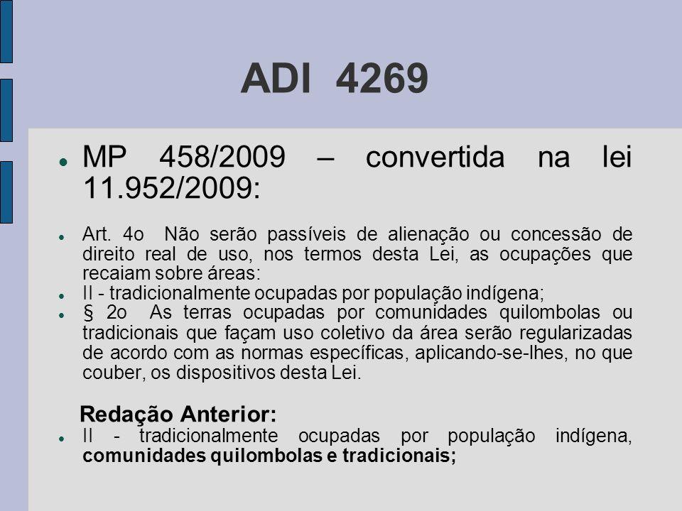 ADI 4269 MP 458/2009 – convertida na lei 11.952/2009: Art. 4o Não serão passíveis de alienação ou concessão de direito real de uso, nos termos desta L