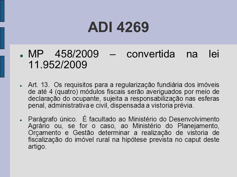 ADI 4269 MP 458/2009 – convertida na lei 11.952/2009 Art. 13. Os requisitos para a regularização fundiária dos imóveis de até 4 (quatro) módulos fisca