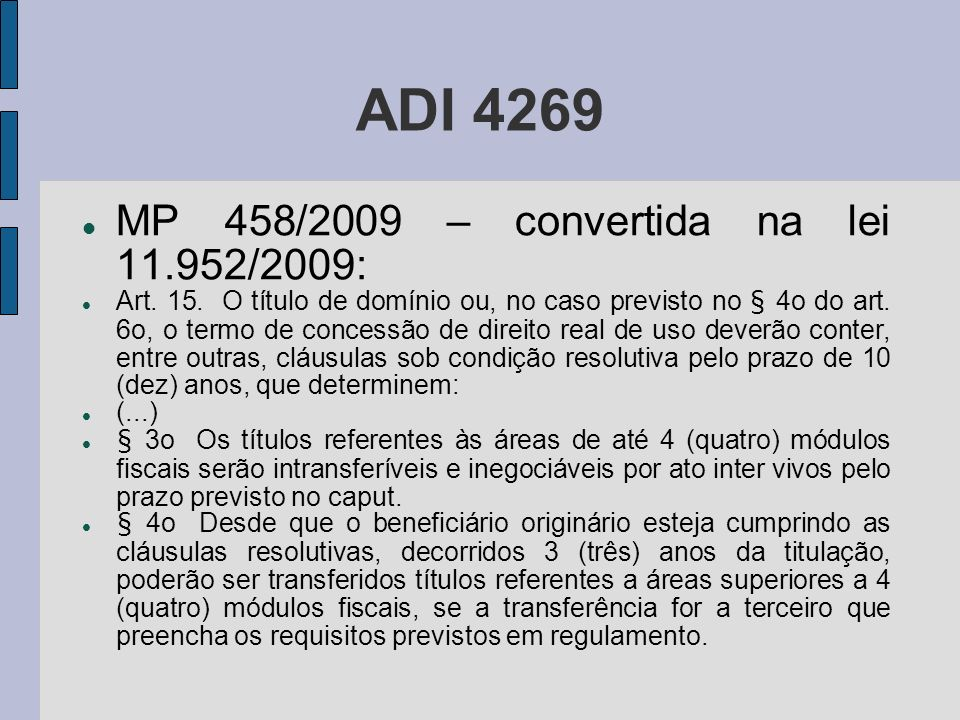 ADI 4269 MP 458/2009 – convertida na lei 11.952/2009: Art. 15. O título de domínio ou, no caso previsto no § 4o do art. 6o, o termo de concessão de di