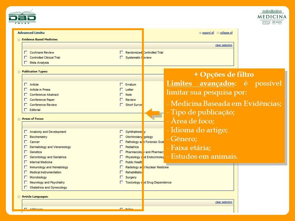 + Opções de filtro Limites avançados : é possível limitar sua pesquisa por: - Medicina Baseada em Evidências; - Tipo de publicação; - Área de foco; -