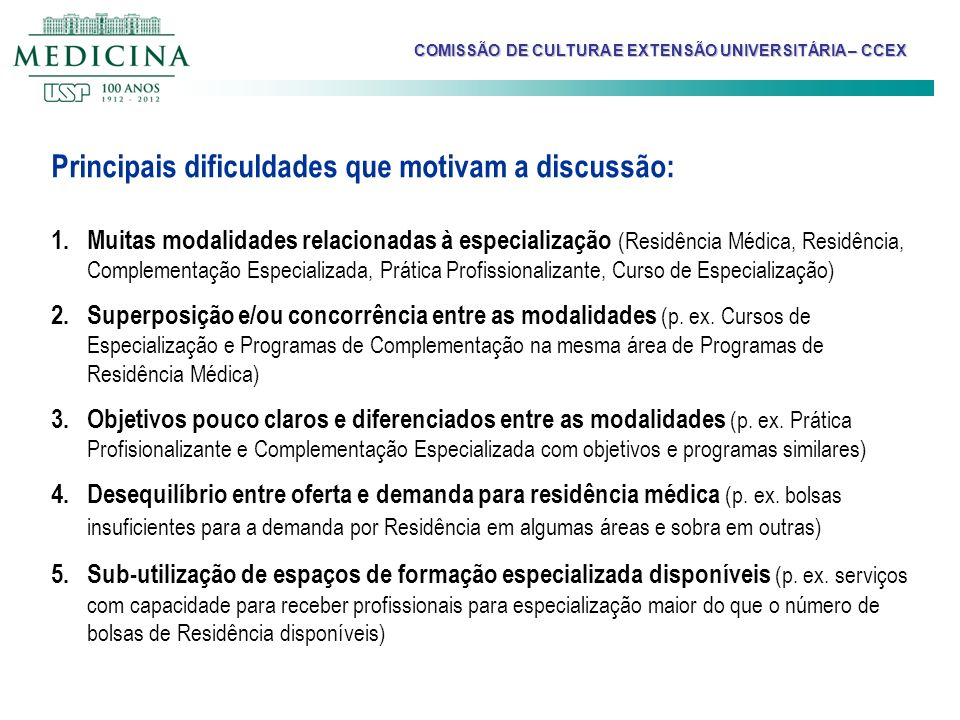 Estruturação atual das modalidades: ModalidadeObjetivoPúblico-alvoPré-RequisitoDuração Programa de Residência Médica (FMUSP-MEC) Formar médicos em especialidades MédicosGraduação Médica2 a 6 anos 60 hs.