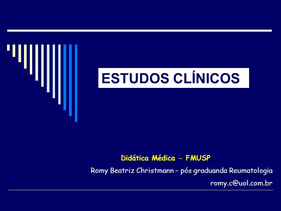 ESTUDOS CLÍNICOS Didática Médica - FMUSP Romy Beatriz Christmann – pós graduanda Reumatologia romy.c@uol.com.br