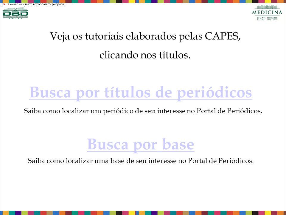 Veja os tutoriais elaborados pelas CAPES, clicando nos títulos. Busca por títulos de periódicos Saiba como localizar um periódico de seu interesse no