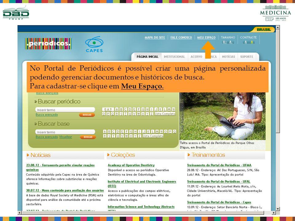 No Portal de Periódicos é possível criar uma página personalizada podendo gerenciar documentos e históricos de busca. Para cadastrar-se clique em Meu