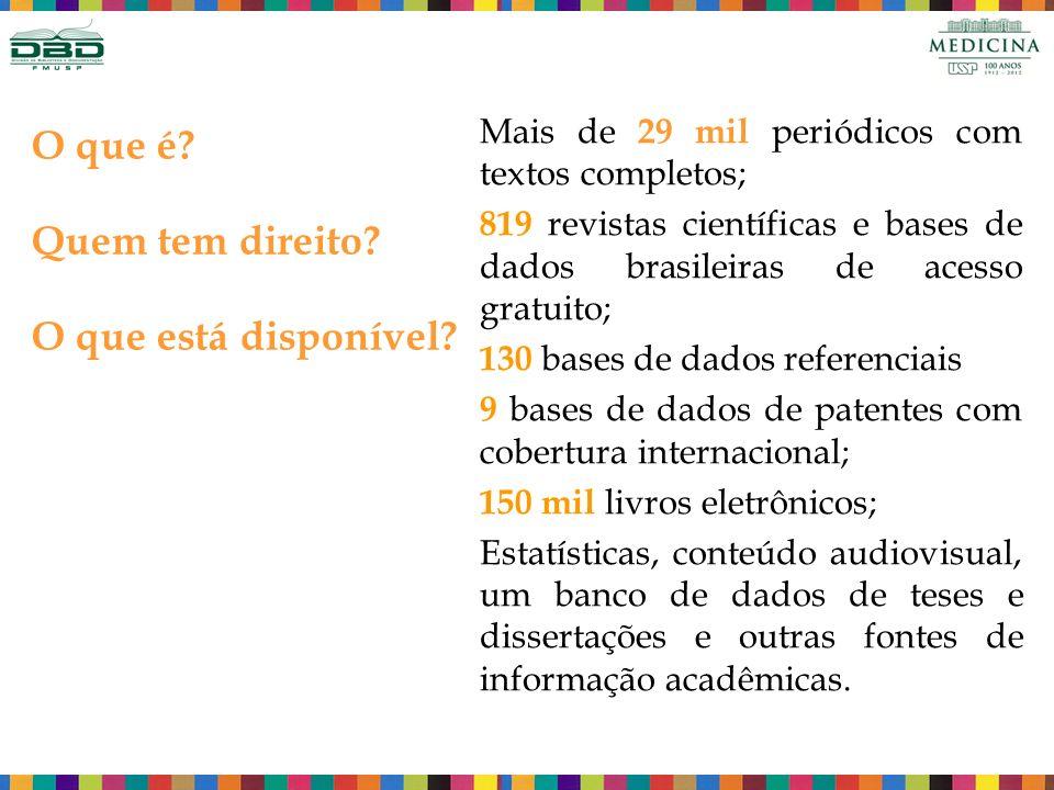 Mais de 29 mil periódicos com textos completos; 819 revistas científicas e bases de dados brasileiras de acesso gratuito; 130 bases de dados referenci