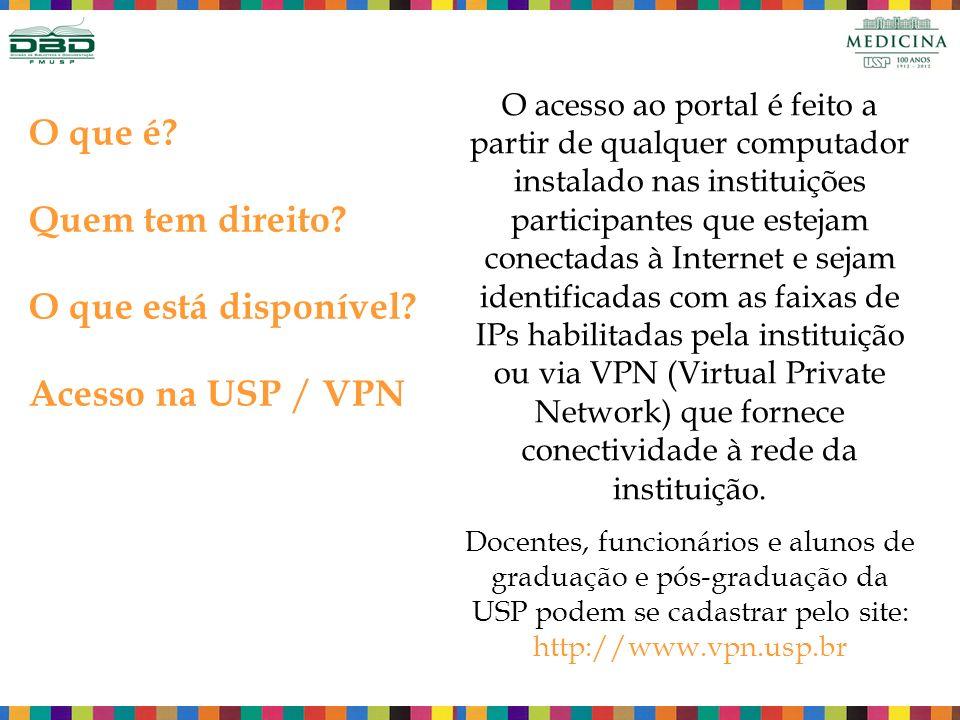 O que é? Quem tem direito? O que está disponível? Acesso na USP / VPN O acesso ao portal é feito a partir de qualquer computador instalado nas institu