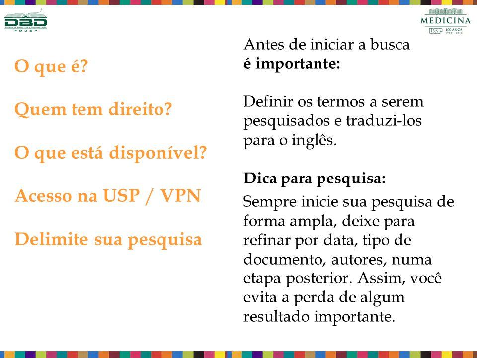 O que é? Quem tem direito? O que está disponível? Acesso na USP / VPN Delimite sua pesquisa Antes de iniciar a busca é importante: Definir os termos a