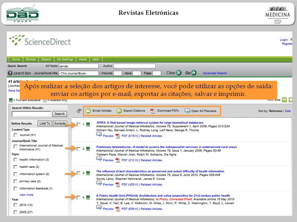 Revistas Eletrônicas Após realizar a seleção dos artigos de interesse, você pode utilizar as opções de saída: enviar os artigos por e-mail, exportar as citações, salvar e imprimir.