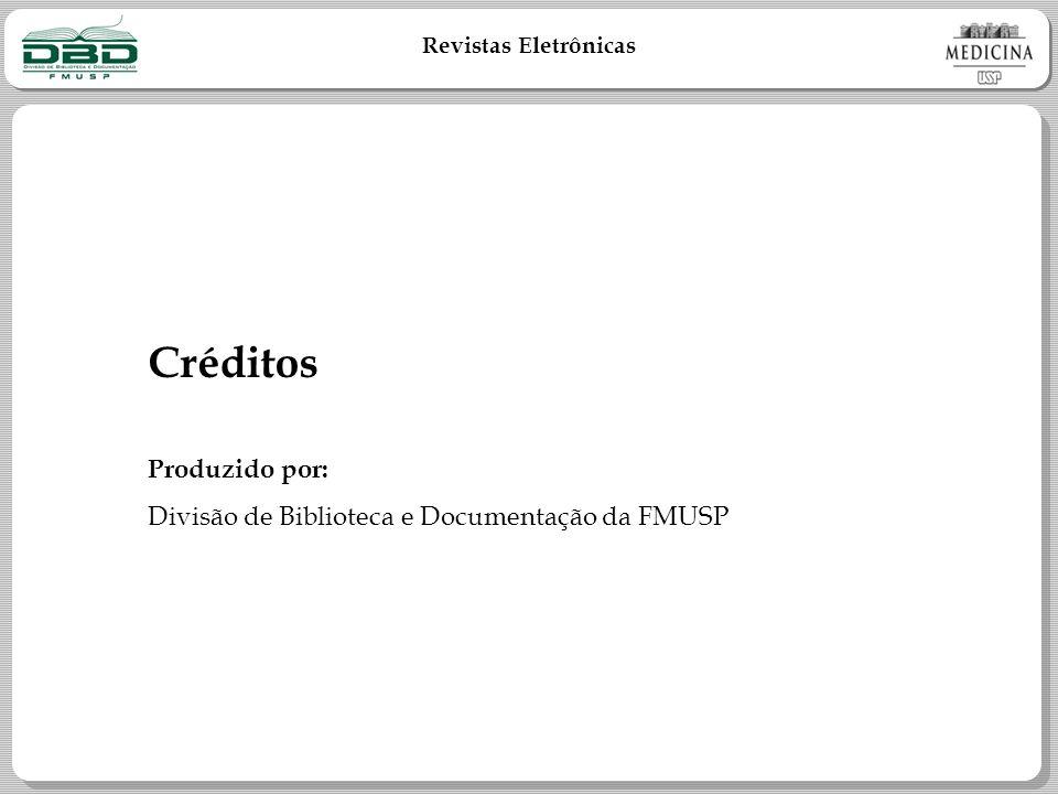 Revistas Eletrônicas Créditos Produzido por: Divisão de Biblioteca e Documentação da FMUSP