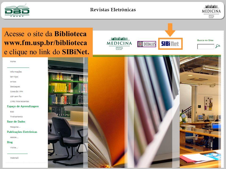 Revistas Eletrônicas Acesse o site da Biblioteca www.fm.usp.br/biblioteca e clique no link do SIBiNet.