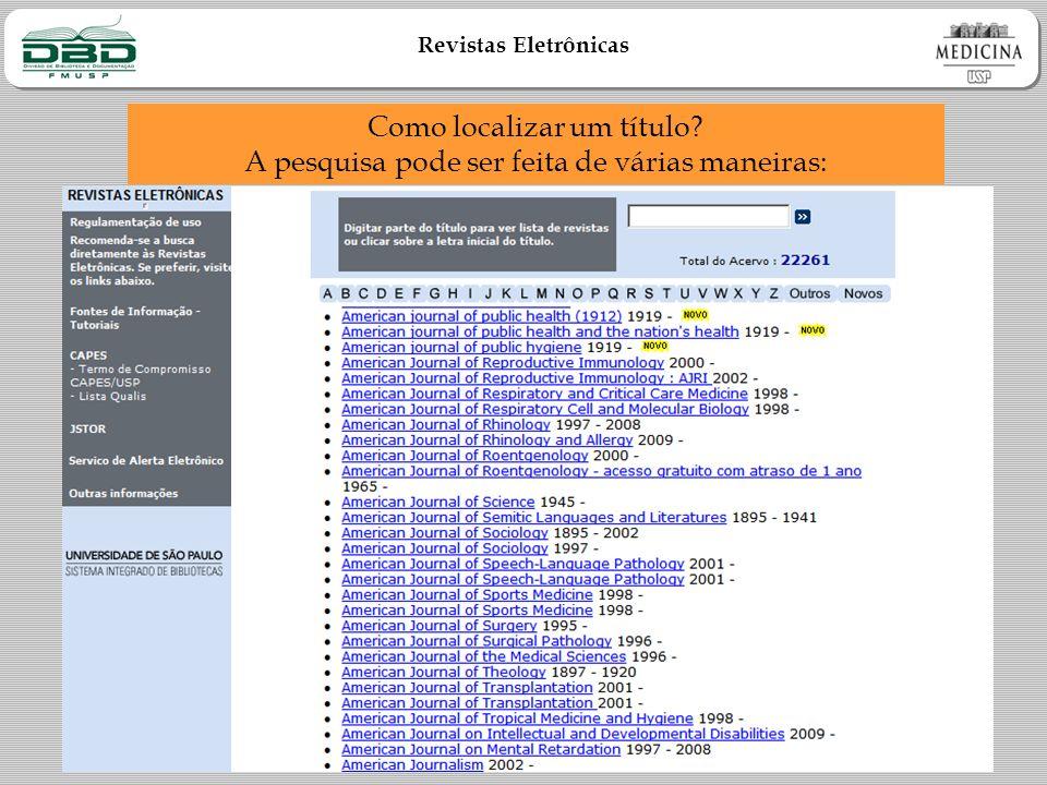 Revistas Eletrônicas Como localizar um título? A pesquisa pode ser feita de várias maneiras: