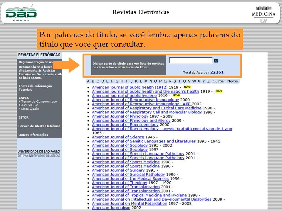 Revistas Eletrônicas Por palavras do título, se você lembra apenas palavras do título que você quer consultar.
