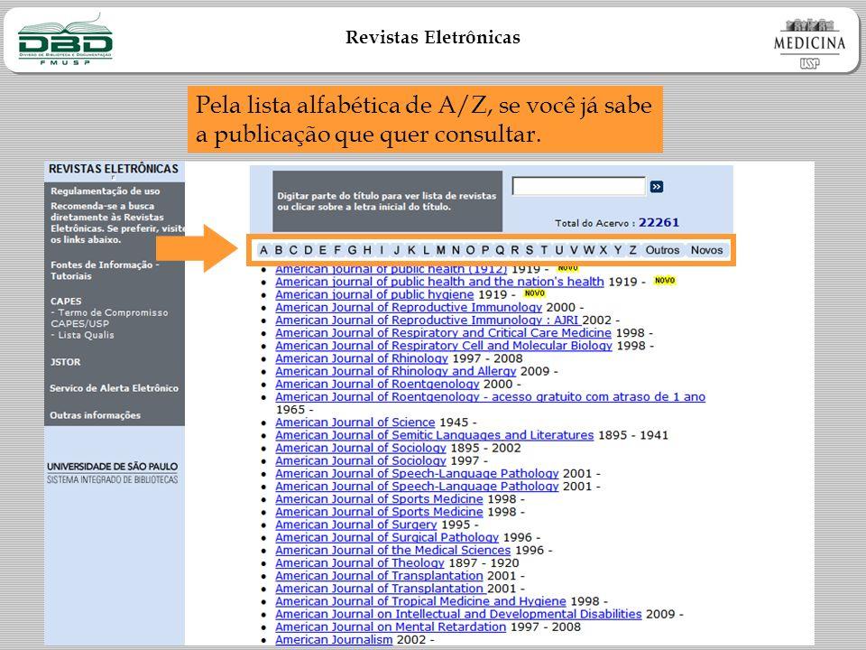 Revistas Eletrônicas Pela lista alfabética de A/Z, se você já sabe a publicação que quer consultar.