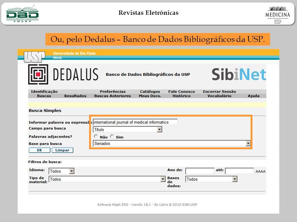Revistas Eletrônicas Ou, pelo Dedalus – Banco de Dados Bibliográficos da USP.