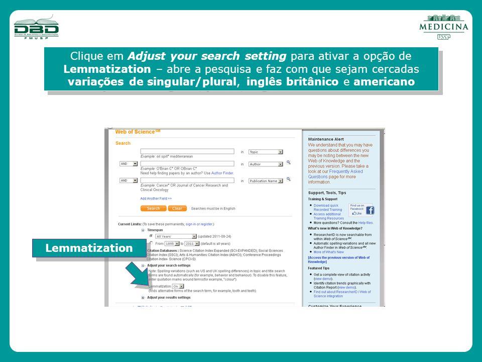 Clique em Adjust your search setting para ativar a opção de Lemmatization – abre a pesquisa e faz com que sejam cercadas variações de singular/plural,