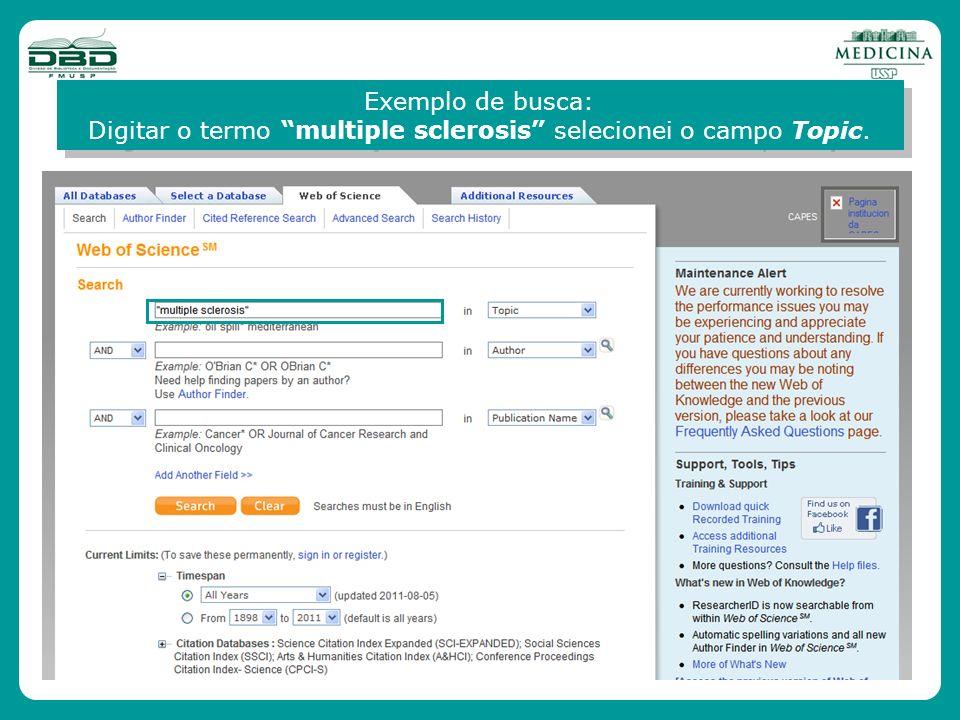 Exemplo de busca: Digitar o termo multiple sclerosis selecionei o campo Topic. Exemplo de busca: Digitar o termo multiple sclerosis selecionei o campo