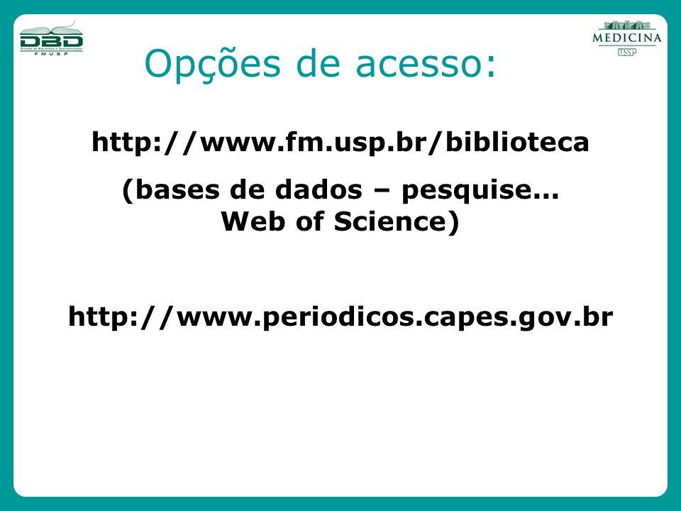 http://www.fm.usp.br/biblioteca (bases de dados – pesquise... Web of Science) http://www.periodicos.capes.gov.br Opções de acesso: