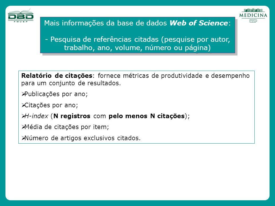 Mais informações da base de dados Web of Science: - Pesquisa de referências citadas (pesquise por autor, trabalho, ano, volume, número ou página) Mais