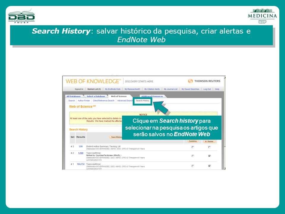 Search History: salvar histórico da pesquisa, criar alertas e EndNote Web Clique em Search history para selecionar na pesquisa os artigos que serão sa