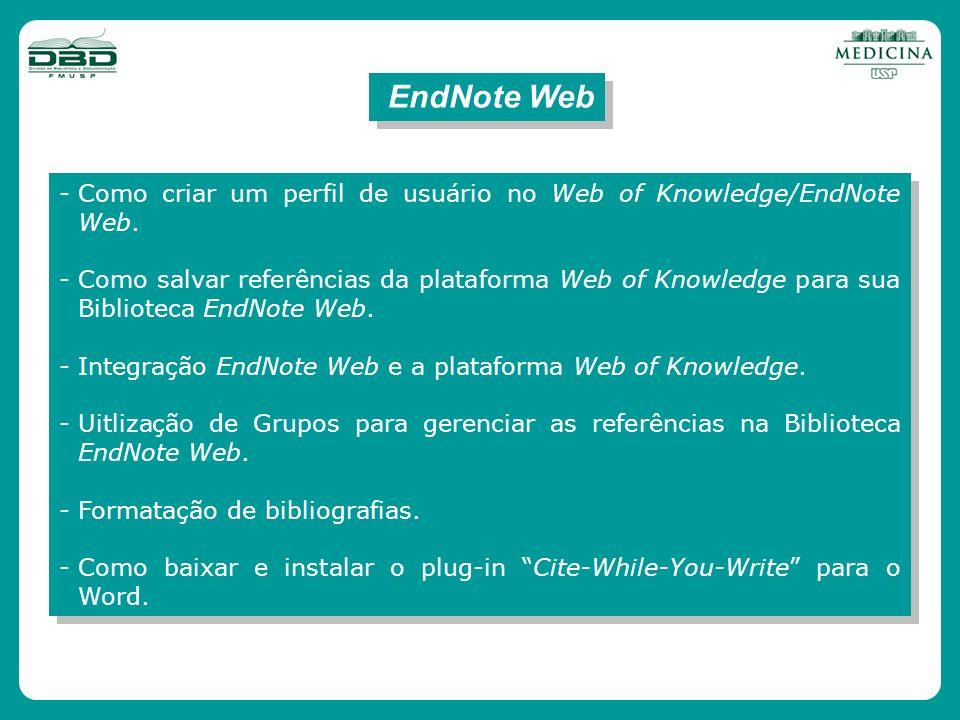 EndNote Web -Como criar um perfil de usuário no Web of Knowledge/EndNote Web. -Como salvar referências da plataforma Web of Knowledge para sua Bibliot
