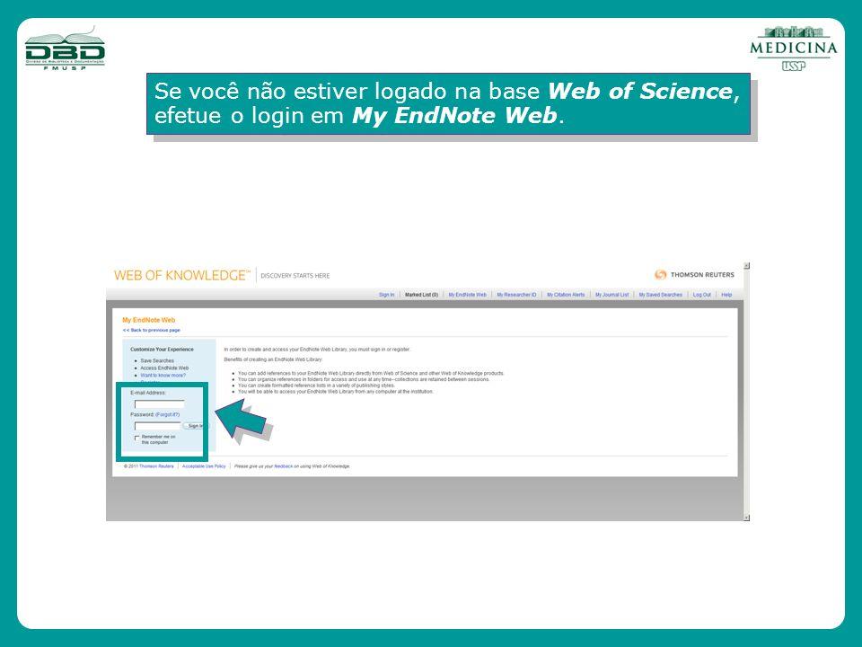 Se você não estiver logado na base Web of Science, efetue o login em My EndNote Web.