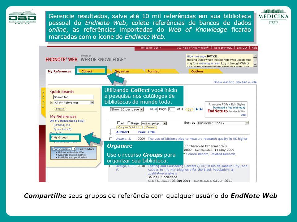 Gerencie resultados, salve até 10 mil referências em sua biblioteca pessoal do EndNote Web, colete referências de bancos de dados online, as referênci