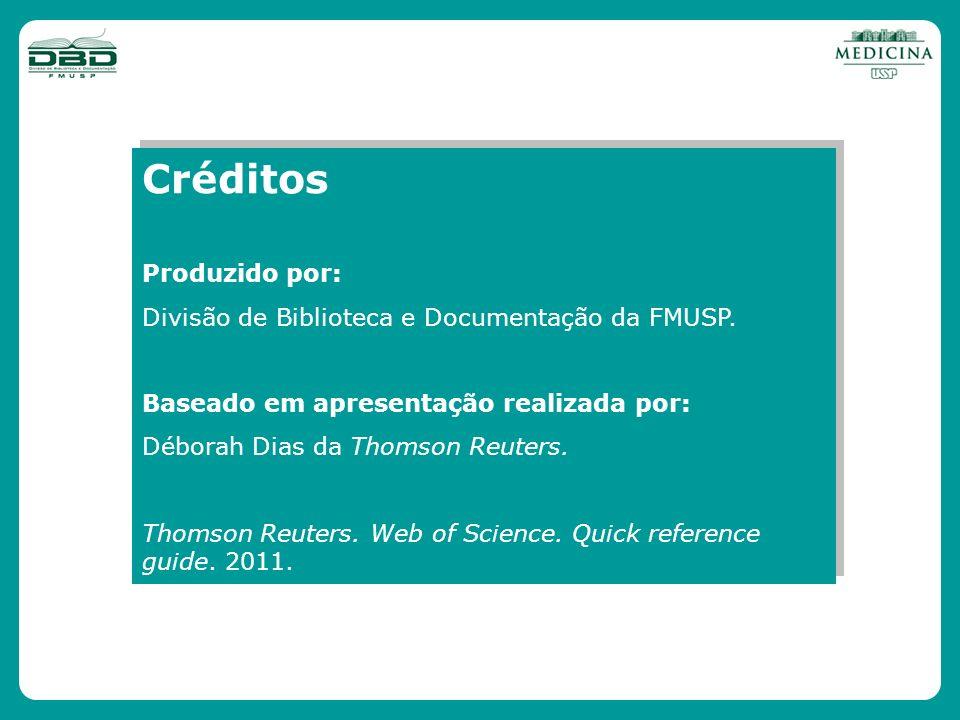 Créditos Produzido por: Divisão de Biblioteca e Documentação da FMUSP. Baseado em apresentação realizada por: Déborah Dias da Thomson Reuters. Thomson