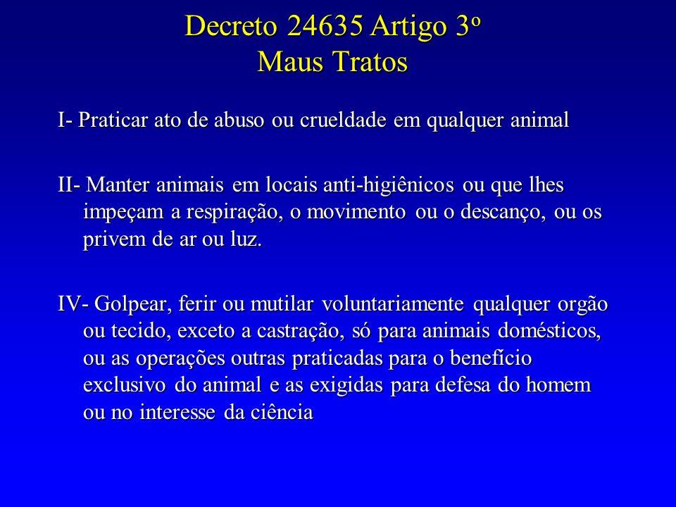 Decreto 24635 Artigo 3 o Maus Tratos I-Praticar ato de abuso ou crueldade em qualquer animal I- Praticar ato de abuso ou crueldade em qualquer animal