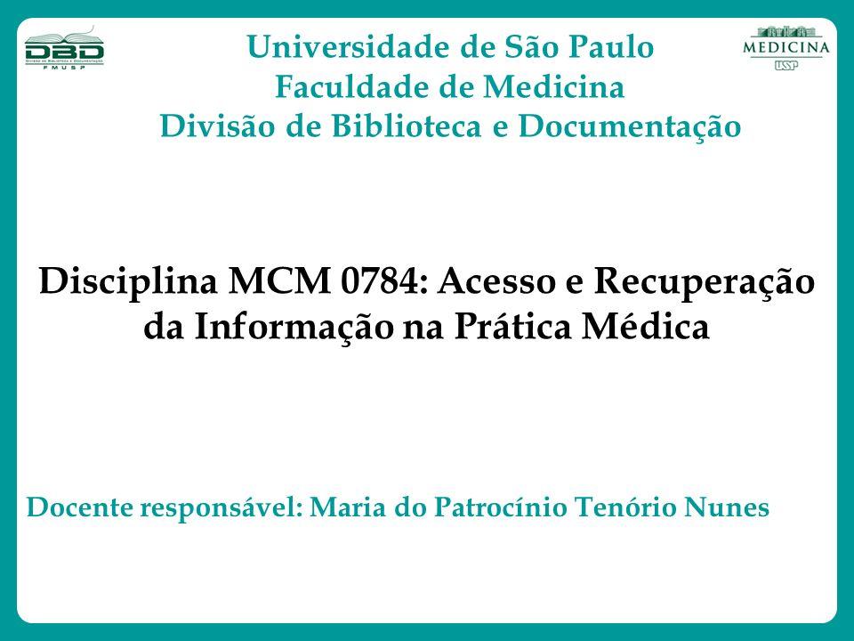 Disciplina MCM 0784: Acesso e Recuperação da Informação na Prática Médica Universidade de São Paulo Faculdade de Medicina Divisão de Biblioteca e Docu