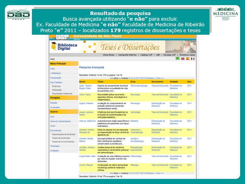 Resultado da pesquisa Busca avançada utilizando e não para excluir. Ex. Faculdade de Medicina e não Faculdade de Medicina de Ribeirão Preto e 2011 – l