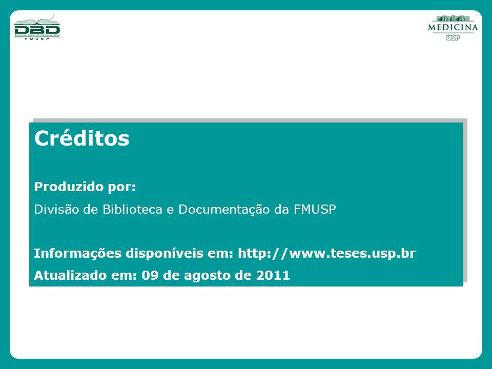 Créditos Produzido por: Divisão de Biblioteca e Documentação da FMUSP Informações disponíveis em: http://www.teses.usp.br Atualizado em: 09 de agosto