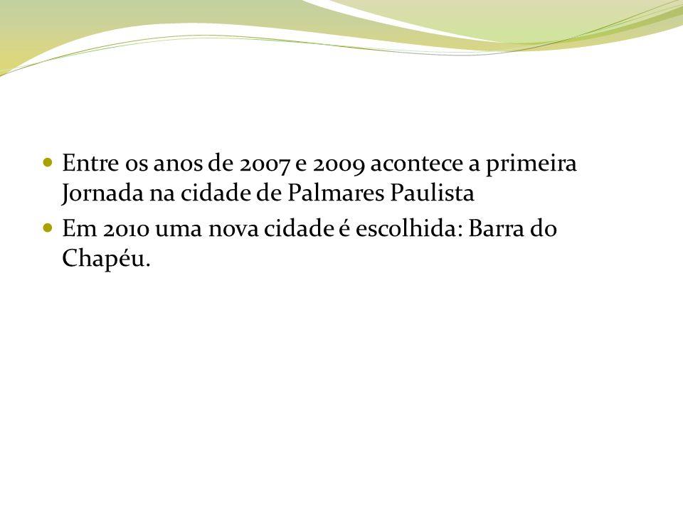 Entre os anos de 2007 e 2009 acontece a primeira Jornada na cidade de Palmares Paulista Em 2010 uma nova cidade é escolhida: Barra do Chapéu.