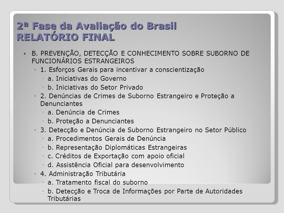 2ª Fase da Avaliação do Brasil RELATÓRIO FINAL B. PREVENÇÃO, DETECÇÃO E CONHECIMENTO SOBRE SUBORNO DE FUNCIONÁRIOS ESTRANGEIROS 1. Esforços Gerais par