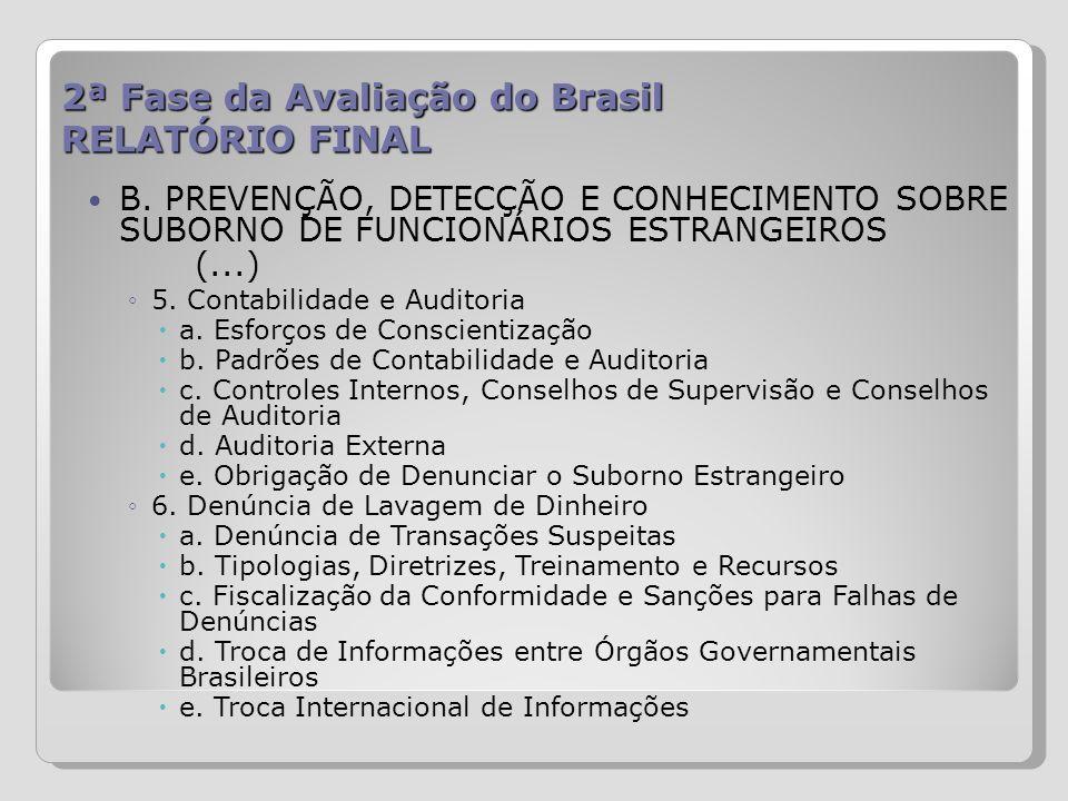 2ª Fase da Avaliação do Brasil RELATÓRIO FINAL B. PREVENÇÃO, DETECÇÃO E CONHECIMENTO SOBRE SUBORNO DE FUNCIONÁRIOS ESTRANGEIROS (...) 5. Contabilidade