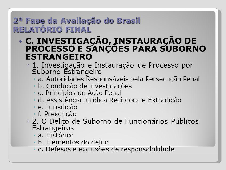 2ª Fase da Avaliação do Brasil RELATÓRIO FINAL C. INVESTIGAÇÃO, INSTAURAÇÃO DE PROCESSO E SANÇÕES PARA SUBORNO ESTRANGEIRO 1. Investigação e Instauraç