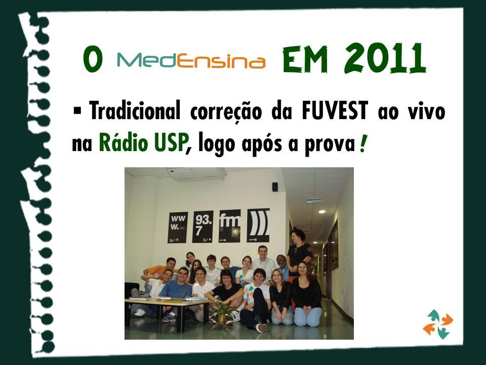 o em 2011 Tradicional correção da FUVEST ao vivo na Rádio USP, logo após a prova !