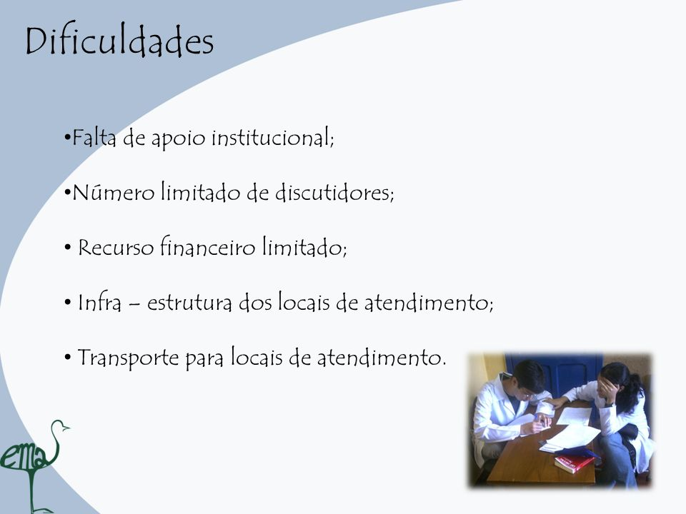 Falta de apoio institucional; Número limitado de discutidores; Recurso financeiro limitado; Infra – estrutura dos locais de atendimento; Transporte pa