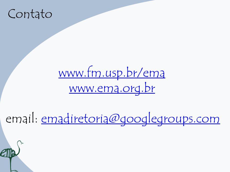 Contato www.fm.usp.br/ema www.ema.org.br email: emadiretoria@googlegroups.comemadiretoria@googlegroups.com