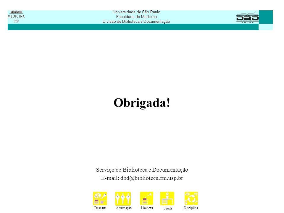 DescarteArrumaçãoLimpeza Saúde Disciplina Universidade de São Paulo Faculdade de Medicina Divisão de Biblioteca e Documentação Obrigada! Serviço de Bi