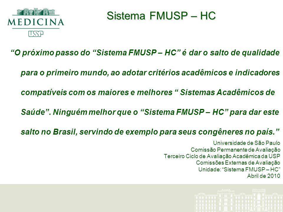 Sistema FMUSP – HC O próximo passo do Sistema FMUSP – HC é dar o salto de qualidade para o primeiro mundo, ao adotar critérios acadêmicos e indicadore